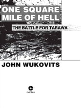 One Square Mile of Hell - The Battle for Tarawa ebook by John Wukovits