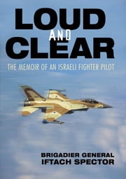 Loud and Clear - The Memoir of an Israeli Fighter Pilot ebook by Iftach Spector