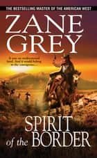 Spirit of the Border ebook by Zane Grey