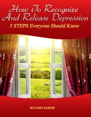 How To Recognize And Remove Depression ebook by Richard Barker