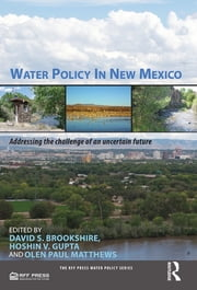 Water Policy in New Mexico - Addressing the Challenge of an Uncertain Future ebook by David Brookshire,Hoshin Gupta,Olen Paul Matthews