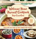 Welcome Home Harvest Cookbook - Quick-and-Easy Farm-to-Table Dinners and Desserts ebook by Hope Comerford