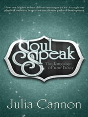 Soul Speak ~ The Language of Your Body ebook by Julia Cannon