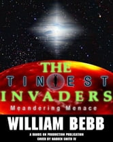 The Tiniest Invaders BOOK II Meandering Menace ebook by William Bebb
