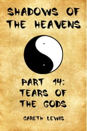 Tears of the Gods, Part 14 of Shadows of the Heavens ebook by Gareth Lewis