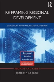 Re-framing Regional Development - Evolution, Innovation and Transition ebook by Philip Cooke