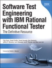 Software Test Engineering with IBM Rational Functional Tester - The Definitive Resource ebook by Chip Davis,Daniel Chirillo,Daniel Gouveia,Fariz Saracevic,Jeffrey B. Bocarsley,Larry Quesada,Lee B. Thomas,Marc van Lint