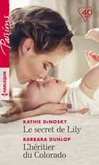 Le secret de Lily - L'héritier du Colorado ebook by Kathie DeNosky, Barbara Dunlop