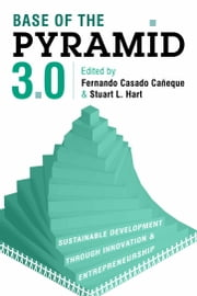 Base of the Pyramid 3.0 - Sustainable Development through Innovation and Entrepreneurship ebook by Fernando Casado Caneque,Stuart L. Hart