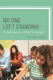No One Left Standing - Will the Rewrite of NCLB be Enough? ebook by Michele Wages
