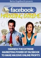 Facebook Marketing Extreme - Harness the Extreme Power of Facebook to Make Massive Online Profits ebook by Sven Hyltén-Cavallius