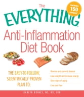 The Everything AntiInflammation Diet Book: The easy-to-follow, scientifically-proven plan to Reverse and prevent disease Lose weight and increase energy Slow signs of aging Live pain-free ebook by Karlyn Grimes
