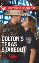 Colton's Texas Stakeout (Mills & Boon Romantic Suspense) (The Coltons of Texas, Book 4) eBook by C.J. Miller