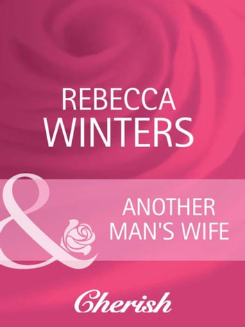 Another Man's Wife (Mills & Boon Cherish) ebook by Rebecca Winters