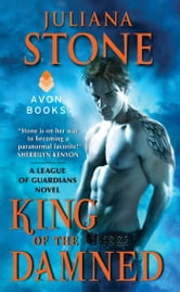 King of the Damned - A League of Guardians Novel ebook by Juliana Stone