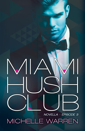 Miami Hush Club: Book 3 ebook by Michelle Warren
