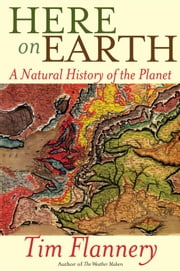 Here on Earth - A Natural History of the Planet ebook by Tim Flannery