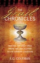 The Grail Chronicles ebook by E C Coleman