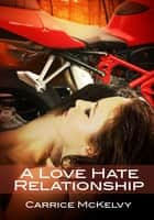 A Love-Hate Relationship ebook by Carrice McKelvy