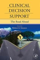 Clinical Decision Support ebook by Robert A. Greenes