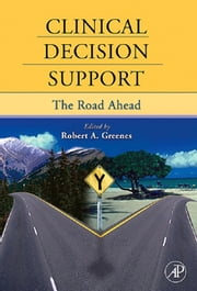 Clinical Decision Support - The Road Ahead ebook by