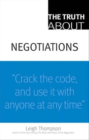 The Truth about Negotiations ebook by Thompson, Leigh, L.