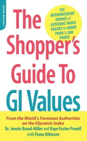 The Shopper's Guide to GI Values - The Authoritative Source of Glycemic Index Values for More Than 1,200 Foods ebook by Dr. Jennie Brand-Miller, Kaye Foster-Powell, Fiona Atkinson