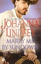 Marry Me By Sundown - Enticing historical romance from the legendary bestseller ebook by Johanna Lindsey