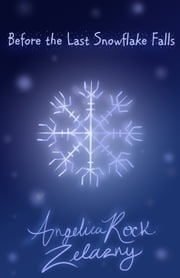Before the Last Snowflake Falls ebook by Angelica Rock-Zelazny
