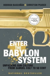 Enter the Babylon System - Unpacking Gun Culture from Samuel Colt to 50 Cent ebook by Rodrigo Bascunan,Christian Pearce
