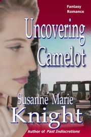 Uncovering Camelot ebook by Susanne Marie Knight