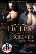 Tigers Are Forever eBook by Khloe Wren