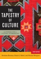 The Tapestry of Culture - An Introduction to Cultural Anthropology ebook by Abraham Rosman, professor emeritus, Banard College,...