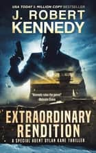 Extraordinary Rendition - A Special Agent Dylan Kane Thriller, Book #9 ebook by
