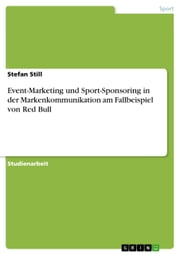 Event-Marketing und Sport-Sponsoring in der Markenkommunikation am Fallbeispiel von Red Bull ebook by Stefan Still