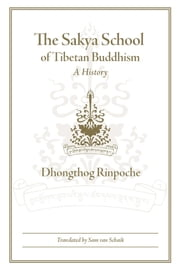 The Sakya School of Tibetan Buddhism ebook by Dhongthog Rinpoche,Sam van Schaik