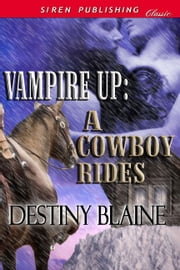 Vampire Up: A Cowboy Rides ebook by Destiny Blaine