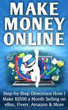 Make Money Online Step-by-Step Directions How I Make $2500 a Month Selling on eBay, Fiverr, Amazon & More ebook by Nick Vulich