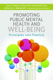 Promoting Public Mental Health and Well-being - Principles into Practice ebook by Catherine J. Mackereth,Jean S. Brown,Alyson M. Learmonth,John R. Ashton