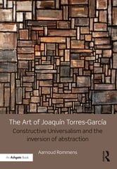 The Art of Joaquín Torres-García - Constructive Universalism and the Inversion of Abstraction ebook by Aarnoud Rommens