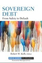 Sovereign Debt - From Safety to Default ebook by Robert W. Kolb