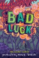 Bad Luck ebook by Pseudonymous Bosch