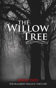 The Fragment Trilogy: The Willow Tree ebook by Bekki Pate