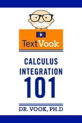 Calculus Integration 101: The TextVook ebook by Dr. Vook Ph.D