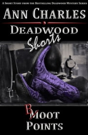 Boot Points - A SHORT STORY from the Deadwood Mystery Series ebook by Ann Charles
