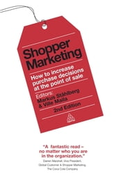 Shopper Marketing - How to Increase Purchase Decisions at the Point of Sale ebook by Markus Stahlberg,Ville Maila