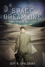 Space Dream One: That Others May Live ebook by Jeff R. Spalsbury