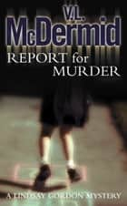 Report for Murder (Lindsay Gordon Crime Series, Book 1) ebook by V. L. McDermid