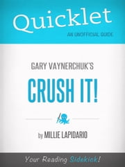 Quicklet On Gary Vaynerchuk's Crush It! (CliffsNotes-like Book Summary) ebook by Milie Lapidario