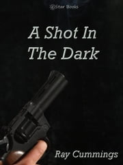A Shot in the Dark ebook by Ray Cummings